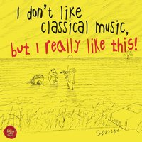 I don't like classical music, but I really like this! — сборник