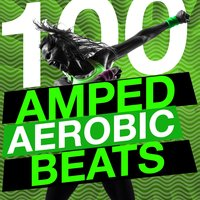 100 Amped Aerobic Beats — Aerobic Musik Workout, Aerobic Music Workout, WORKOUT, Aerobic Music Workout|Aerobic Musik Workout|WORKOUT