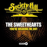 You're Wearing Me Out — The Sweethearts