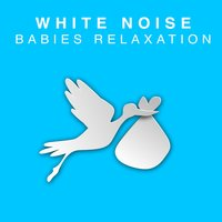 White Noise: Babies' Relaxation — Natural White Noise for Babies
