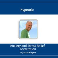 Hypnotic Anxiety and Stress Relief Meditation — Mark Rogers