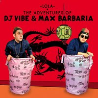 The Adventures of DJ Vibe & Max Barbaria — DJ Vibe, Max Barbaria, DJ Vibe Inc. & Max Barbaria