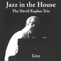 Jazz in the House — The David Kaplan Trio, Pablo Carcamo, Laura Kaplan