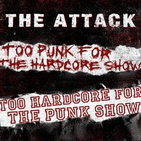 Too Punk for the Hardcore Show, Too Hardcore for the Punk Show — The Attack