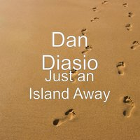 Just an Island Away — Dan Diasio