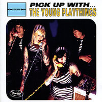 Pick Up With... The Young Playthings — The Young Playthings