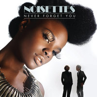 Never Forget You — Noisettes