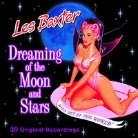 Dreaming of the Moon and Stars — Les Baxter
