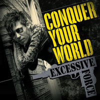 Conquer Your World — Excessive Force