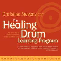 The Healing Drum Learning Program: Play Your Way to Creative Expression, Energy, And Well-Being — Christine Stevens