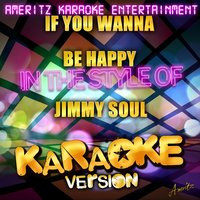 If You Wanna Be Happy (In the Style of Jimmy Soul) - Single — Ameritz Karaoke Entertainment