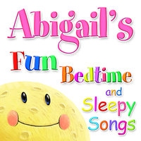 Fun Bedtime and Sleepy Songs For Abigail — Eric Quiram, Julia Plaut, Michelle Wooderson, Ingrid DuMosch, The London Fox Players