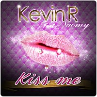 Kiss Me — Kevin R, Naomy