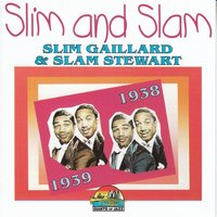 Slim And Slam — Slim Gaillard