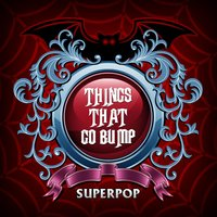 Superpop (Things That Go Bump) — сборник