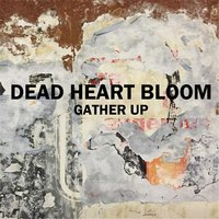 Gather Up — Dead Heart Bloom