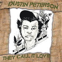 They Call it Love — Dustin Peterson