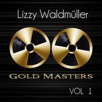 Gold Masters: Lizzy Waldmüller, Vol. 1 — Lizzy Waldmüller