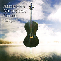 American Music for Cello — Luis Leguia, Kevin Noe, University of Texas Orchestra, National Gallery Orchestra, Richard Bales