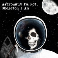 Astronaut I'm Not, Skeleton I Am - EP — Alex Norwood