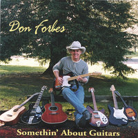 Somethin' About Guitars — Don Forbes