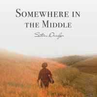 Somewhere in the Middle — Steven Driedger