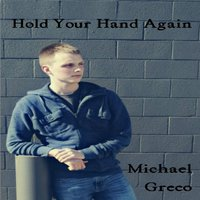 Hold Your Hand Again — Michael Greco