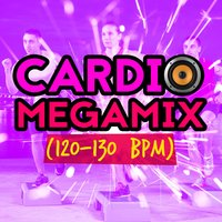 Cardio Megamix (120-130 BPM) — Cardio All-Stars, Cardio Experts, The Cardio Workout Crew, Cardio All-Stars|Cardio Experts|The Cardio Workout Crew
