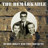 The Remarkable Buddy Holly and the Crickets — Buddy Holly & The Crickets