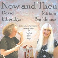 Now and Then — Miriam Backhouse & David Etheridge