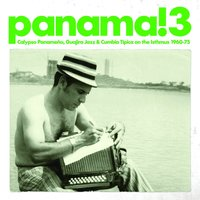 Panama! 3 Calypso Panameno, Guajira Jazz & Cumbia Tipica On the Isthmus 1960-75 — Soundway