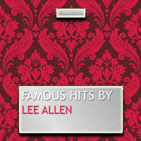 Famous Hits By Lee Allen — Lee Allen