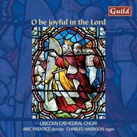 O Be Joyful in the Lord - Choral Music — Jonathan Harvey, Charles Harrison, Edward Bairstow, Lincoln Cathedral Choir, Aric Prentice, John Goss