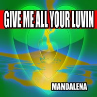 Give Me All Your Luvin — Mandalena