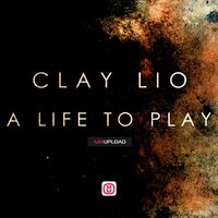 A Life To Play — Clay Lio