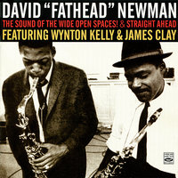 "The Sound of the Wide Open Spaces! & Straight Ahead — Wynton Kelly, James Clay, David ""Fathead"" Newman"
