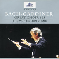 Bach, J.S.: Great Choruses — John Eliot Gardiner, English Baroque Soloists, The Monteverdi Choir