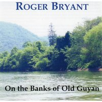 On the Banks of Old Guyan — Roger Bryant