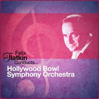 Felix Slatkin Conducts... Hollywood Bowl Symphony Orchestra — Hollywood Bowl Symphony Orchestra