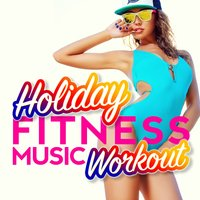 Holiday Fitness Music Workout — Ibiza Fitness Music Workout