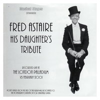 Fred Astaire His Daughter's Tribute (London Palladium Cast) — Tim Flavin, Fred Astaire Tribute - London Palladium Cast, Fred Astaire His Daughter's Tribute London Palladium Cast