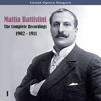 Great Opera Singers / The Complete Recordings / 1902 - 1911, Vol. 1 — Джузеппе Верди, Mattia Battistini