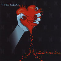Whole Lotta Love — The Sign