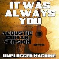 It Was Always You — Unplugged Machine
