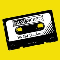We Got the Juice! — The BeatJackers