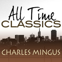 All Time Classics — Charles Mingus