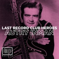 Last Records Club Heroes: Autry Inman — Autry Inman
