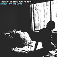 Higher Than The Stars — The Pains Of Being Pure At Heart