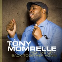 Pick Me Up / Back Together Again — Tony Momrelle