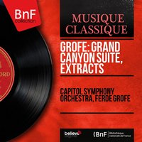 Grofé: Grand Canyon Suite, Extracts — Capitol Symphony Orchestra, Ferde Grofé